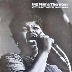 Big Mama Thornton With Muddy Waters Blues Band - Big Mama Thornton And The Chicago Blues Band Album