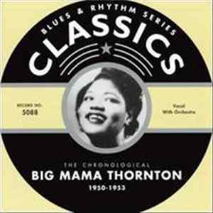 Big Mama Thornton - The Chronological Big Mama Thornton 1950-1953 Album